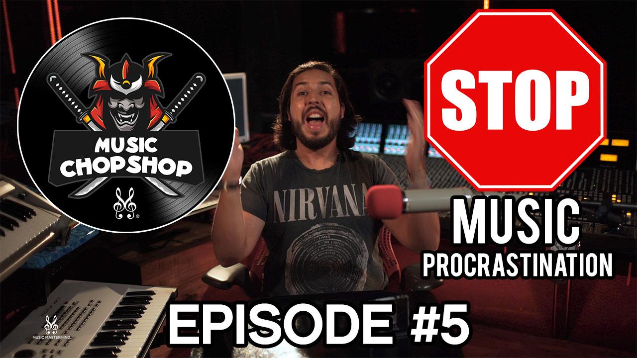 Overcoming Music Procrastination | Music Chop Shop Podcast EPISODE 5 @ALEX J | MusicMastermind.TV