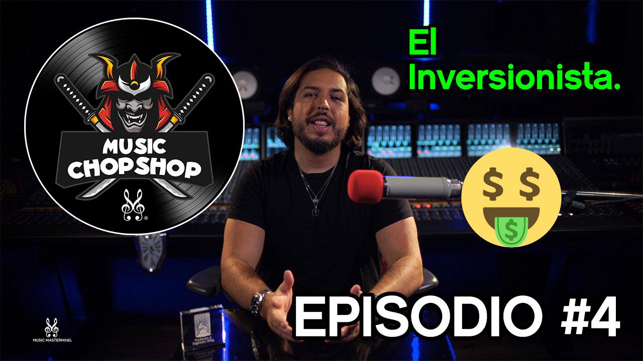 EL INVERSIONISTA | El Music Chop Shop PODCAST EP 4 (ESPAÑOL) | Mente | Motivación | Music Mastermind