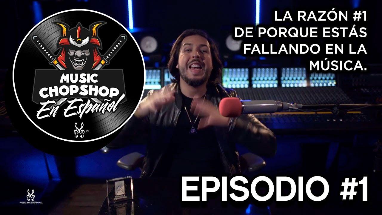 Music ChopShop EP 1 (ESPAÑOL): La razón #1 de porque estás fallando en la música | Music Mastermind