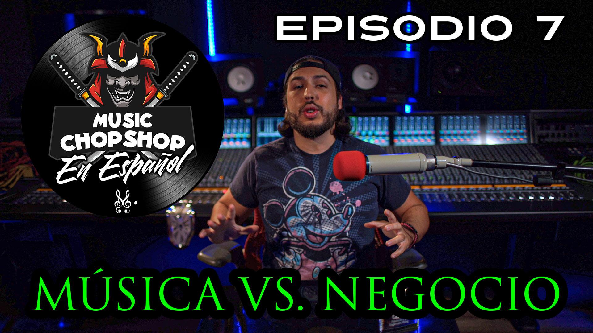 Música vs. Negocio | El Music Chop Shop PODCAST con @ALEX J | EP 7 (ESPAÑOL) | Music Mastermind